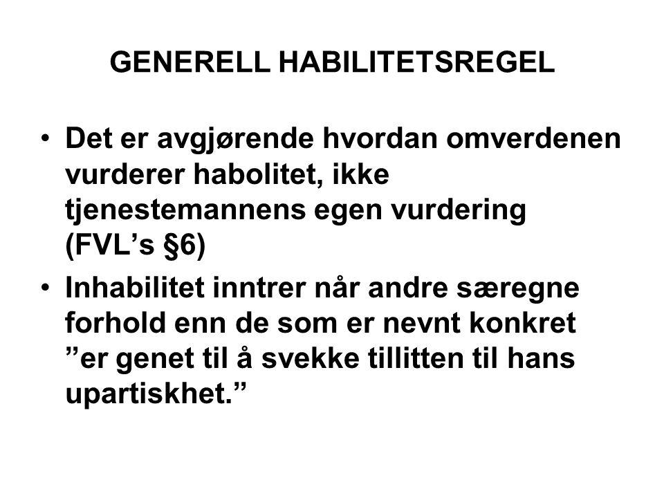 GENERELL HABILITETSREGEL •Det er avgjørende hvordan omverdenen vurderer habolitet, ikke tjenestemannens egen vurdering (FVL's §6) •Inhabilitet inntrer