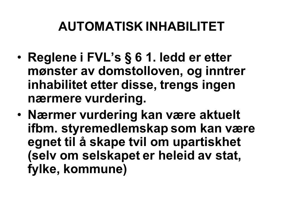 AUTOMATISK INHABILITET •Reglene i FVL's § 6 1. ledd er etter mønster av domstolloven, og inntrer inhabilitet etter disse, trengs ingen nærmere vurderi