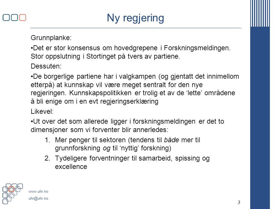 www.uhr.no uhr@uhr.no Ny regjering Grunnplanke: •Det er stor konsensus om hovedgrepene i Forskningsmeldingen.