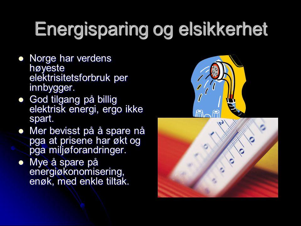 Energisparing og elsikkerhet  Norge har verdens høyeste elektrisitetsforbruk per innbygger.
