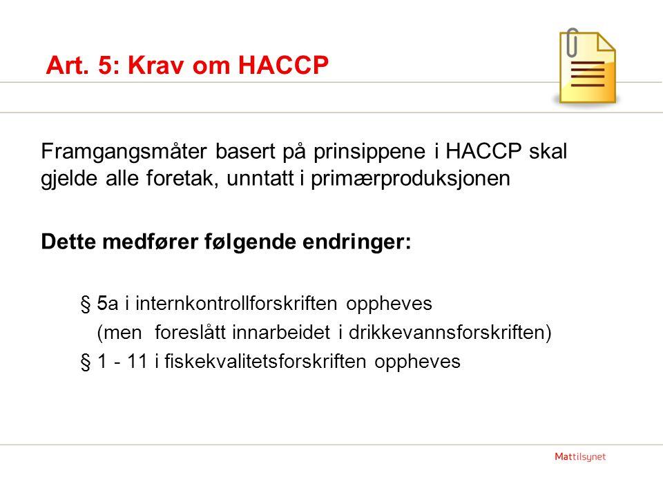 Framgangsmåter basert på prinsippene i HACCP skal gjelde alle foretak, unntatt i primærproduksjonen Dette medfører følgende endringer: § 5a i internko