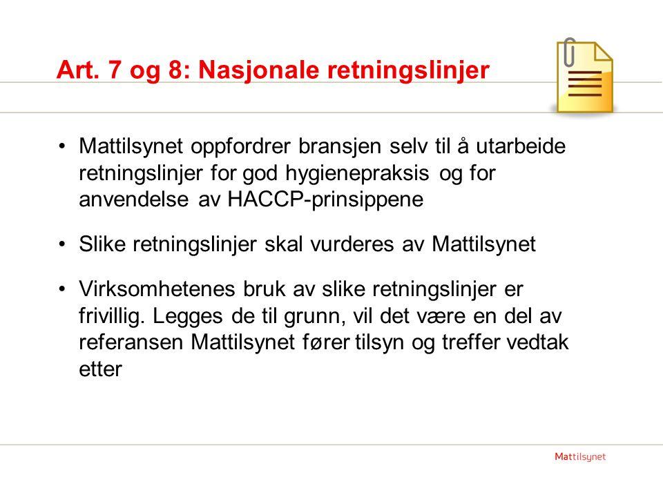 Art. 7 og 8: Nasjonale retningslinjer •Mattilsynet oppfordrer bransjen selv til å utarbeide retningslinjer for god hygienepraksis og for anvendelse av