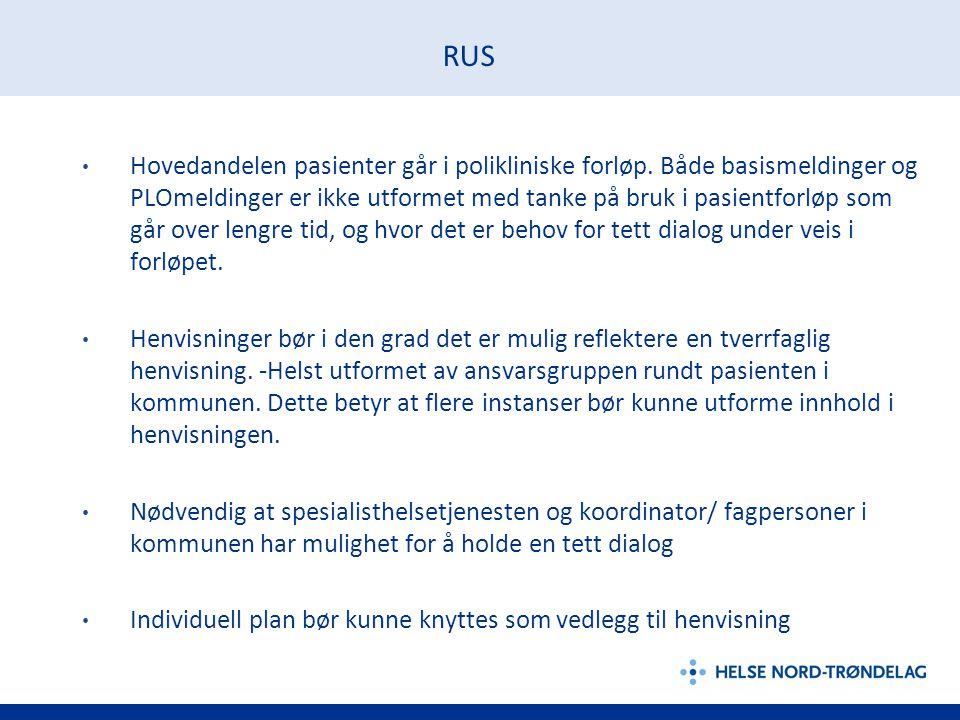 RUS • Hovedandelen pasienter går i polikliniske forløp. Både basismeldinger og PLOmeldinger er ikke utformet med tanke på bruk i pasientforløp som går