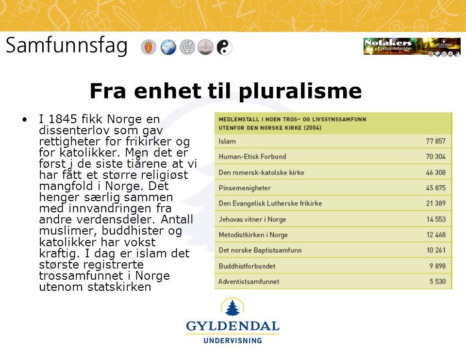 Fra enhet til pluralisme •I 1845 fikk Norge en dissenterlov som gav rettigheter for frikirker og for katolikker. Men det er først i de siste tiårene a