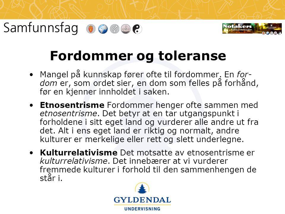 Fordommer og toleranse •Mangel på kunnskap fører ofte til fordommer. En for- dom er, som ordet sier, en dom som felles på forhånd, før en kjenner innh