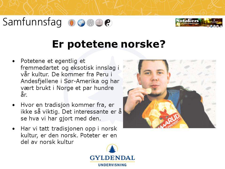 Er potetene norske? •Potetene et egentlig et fremmedartet og eksotisk innslag i vår kultur. De kommer fra Peru i Andesfjellene i Sør-Amerika og har væ