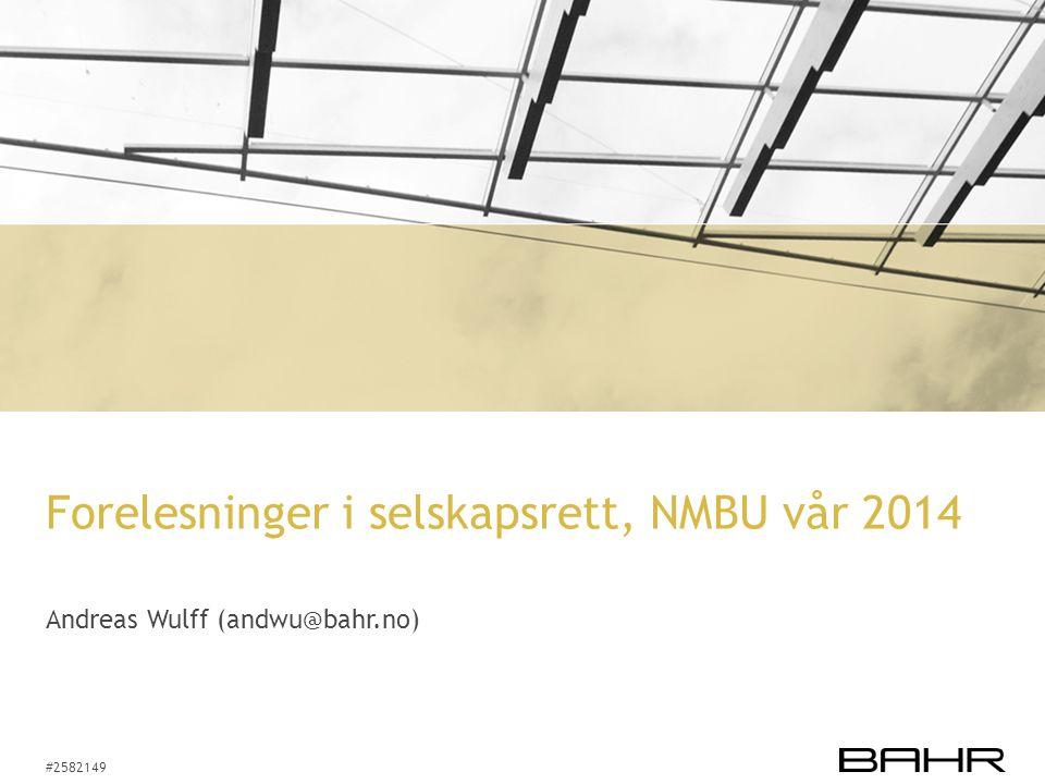 #2582149 Forelesninger i selskapsrett, NMBU vår 2014 Andreas Wulff (andwu@bahr.no)