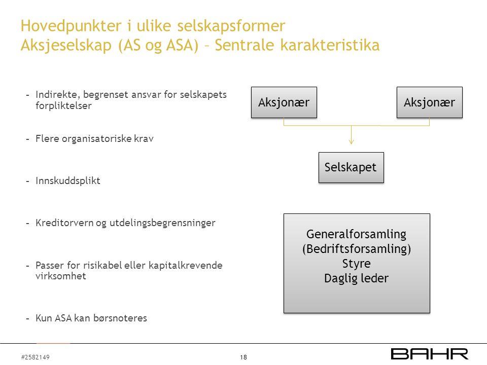 #2582149 18 Hovedpunkter i ulike selskapsformer Aksjeselskap (AS og ASA) – Sentrale karakteristika - Indirekte, begrenset ansvar for selskapets forpli
