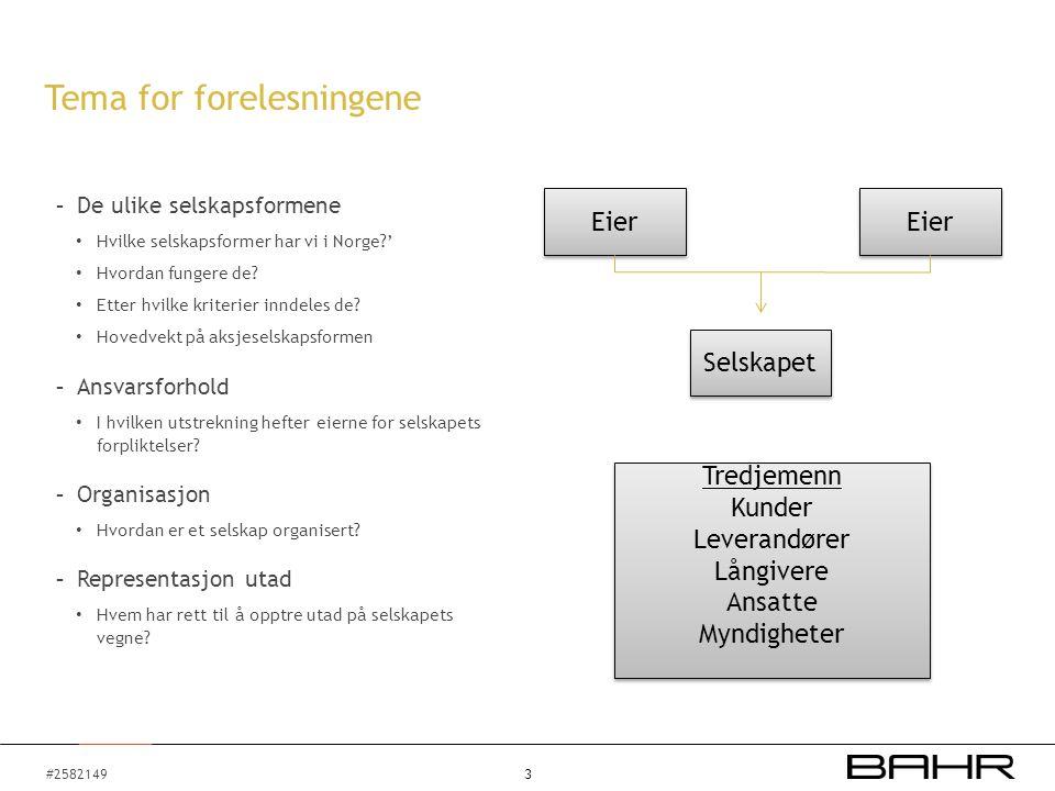 #2582149 3 Tema for forelesningene - De ulike selskapsformene • Hvilke selskapsformer har vi i Norge?' • Hvordan fungere de? • Etter hvilke kriterier