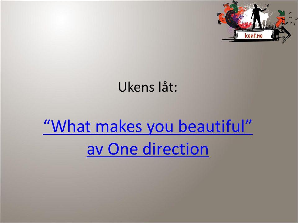 """Ukens låt: """"What makes you beautiful"""" av One direction"""