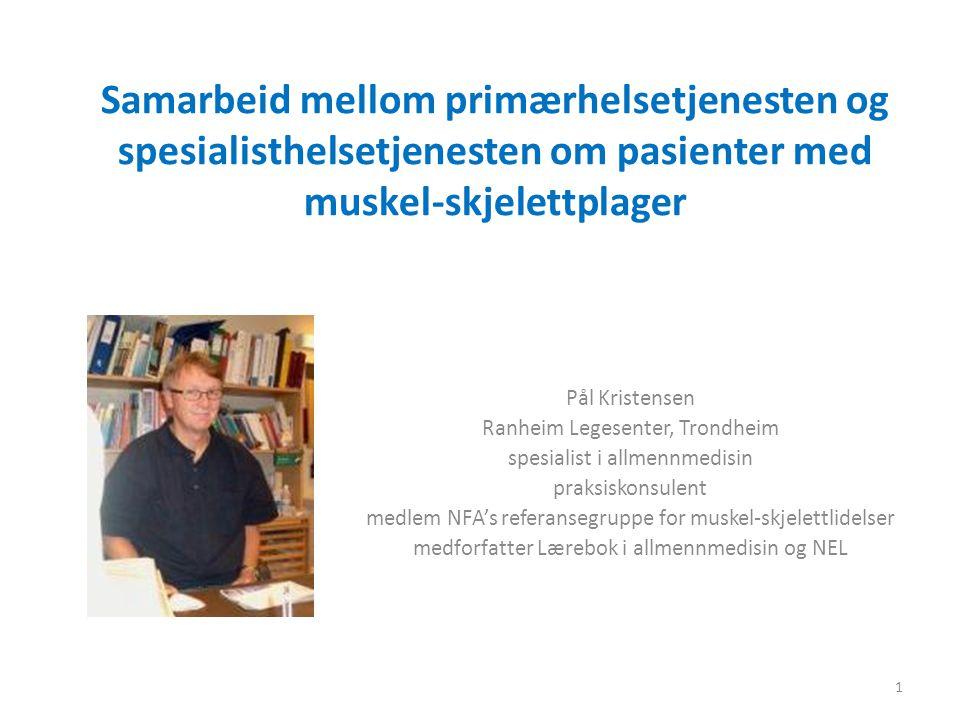 Samarbeid mellom primærhelsetjenesten og spesialisthelsetjenesten om pasienter med muskel-skjelettplager Pål Kristensen Ranheim Legesenter, Trondheim