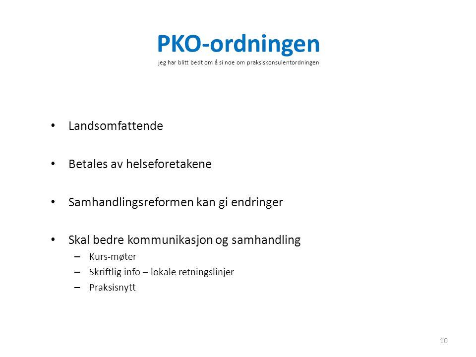 PKO-ordningen jeg har blitt bedt om å si noe om praksiskonsulentordningen • Landsomfattende • Betales av helseforetakene • Samhandlingsreformen kan gi