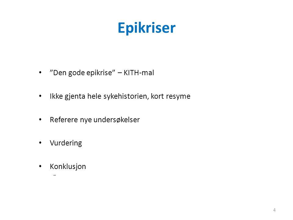 """Epikriser • """"Den gode epikrise"""" – KITH-mal • Ikke gjenta hele sykehistorien, kort resyme • Referere nye undersøkelser • Vurdering • Konklusjon 4"""