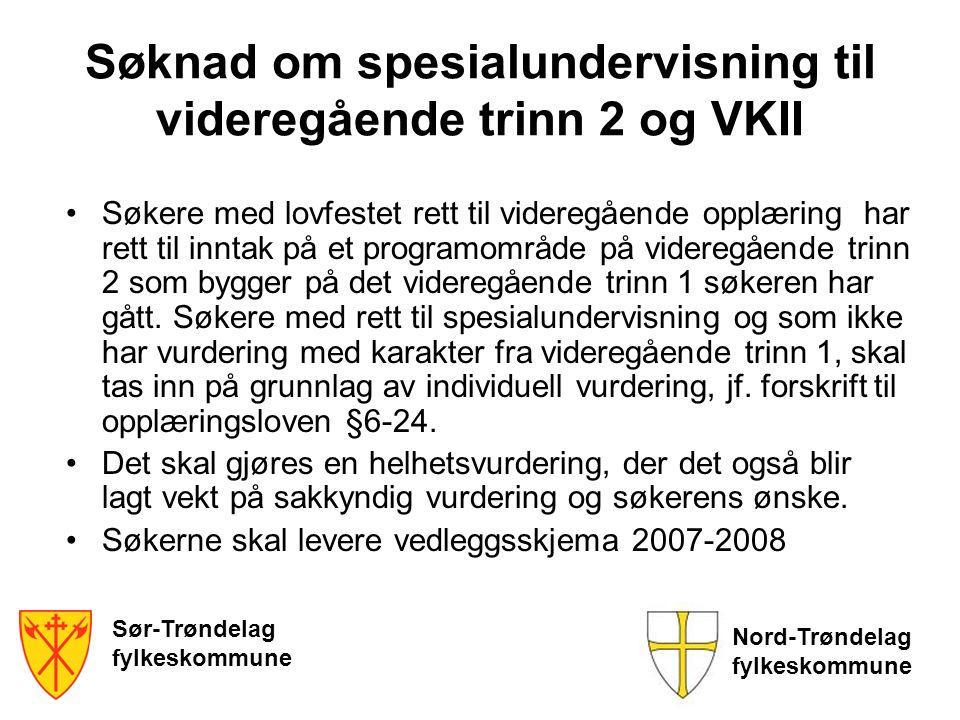 Sør-Trøndelag fylkeskommune Nord-Trøndelag fylkeskommune Søknad om spesialundervisning til videregående trinn 2 og VKII •Søkere med lovfestet rett til