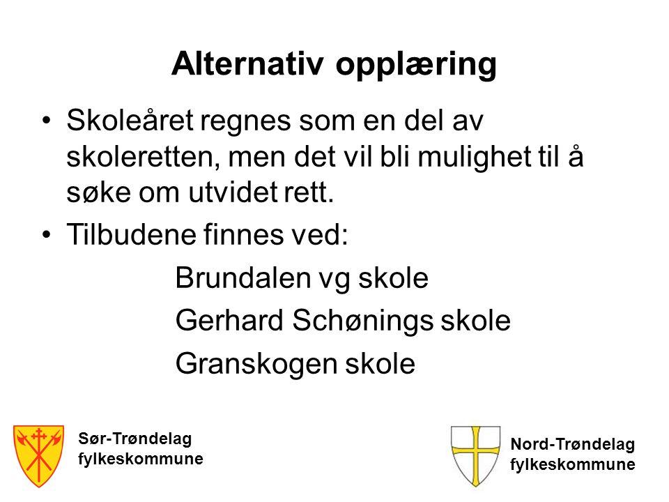 Sør-Trøndelag fylkeskommune Nord-Trøndelag fylkeskommune Alternativ opplæring •Skoleåret regnes som en del av skoleretten, men det vil bli mulighet ti
