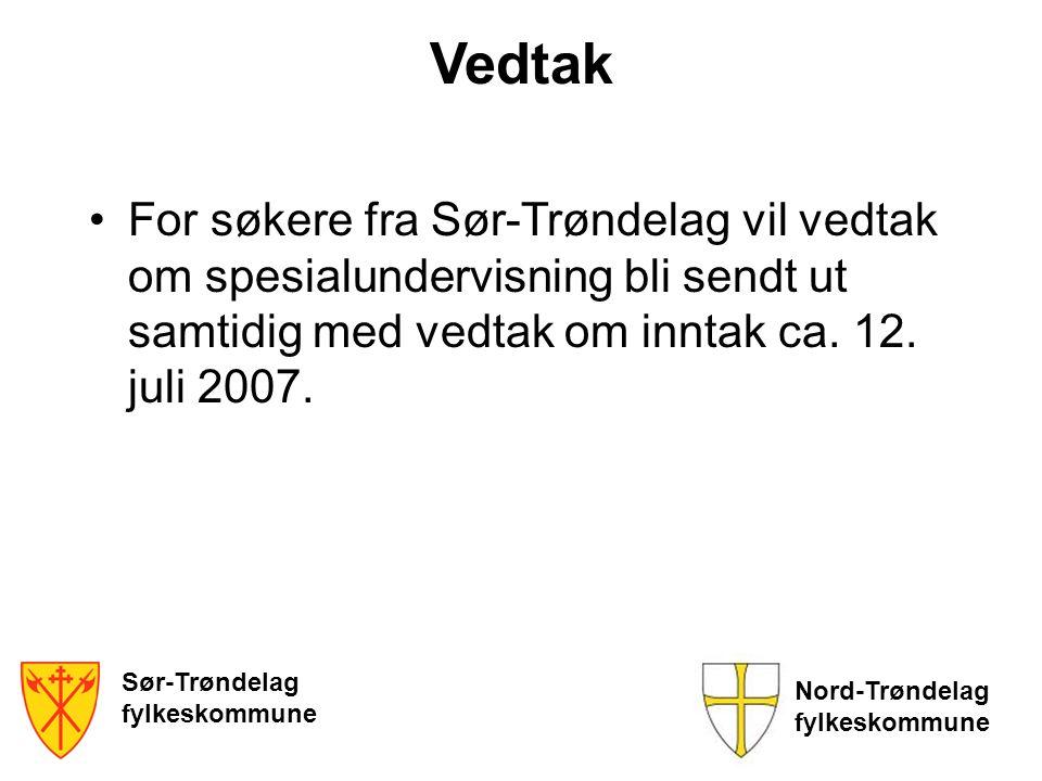 Sør-Trøndelag fylkeskommune Nord-Trøndelag fylkeskommune Vedtak •For søkere fra Sør-Trøndelag vil vedtak om spesialundervisning bli sendt ut samtidig