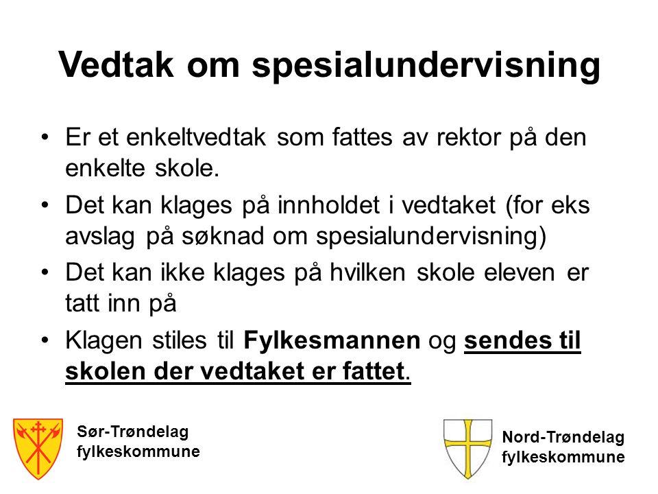 Sør-Trøndelag fylkeskommune Nord-Trøndelag fylkeskommune Vedtak om spesialundervisning •Er et enkeltvedtak som fattes av rektor på den enkelte skole.