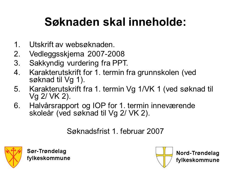 Sør-Trøndelag fylkeskommune Nord-Trøndelag fylkeskommune Søknaden skal inneholde: 1.Utskrift av websøknaden. 2.Vedleggsskjema 2007-2008 3.Sakkyndig vu