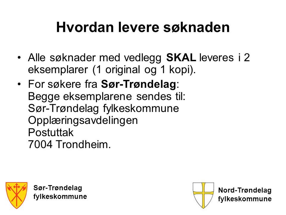 Sør-Trøndelag fylkeskommune Nord-Trøndelag fylkeskommune Hvordan levere søknaden •Alle søknader med vedlegg SKAL leveres i 2 eksemplarer (1 original o