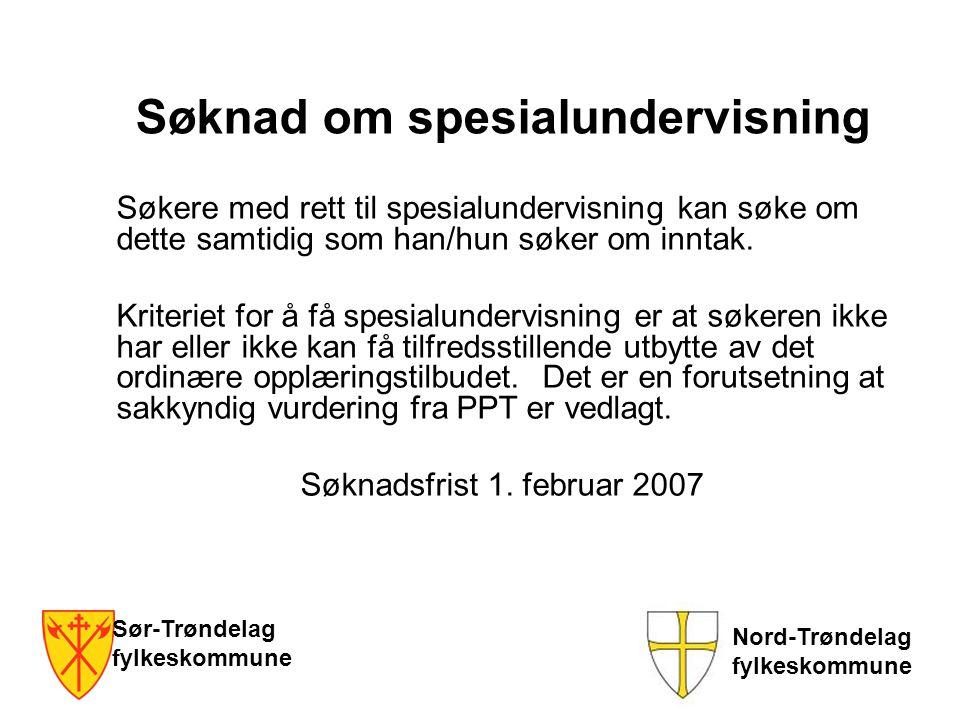 Sør-Trøndelag fylkeskommune Nord-Trøndelag fylkeskommune Søknad om spesialundervisning Søkere med rett til spesialundervisning kan søke om dette samti