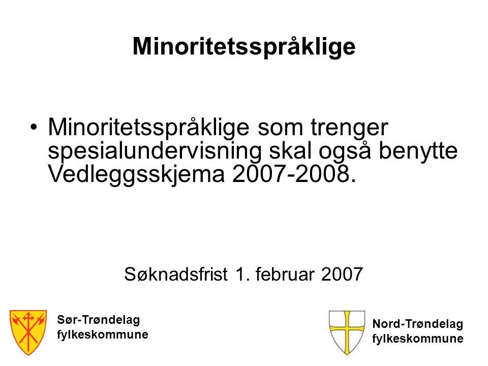 Sør-Trøndelag fylkeskommune Nord-Trøndelag fylkeskommune Minoritetsspråklige •Minoritetsspråklige som trenger spesialundervisning skal også benytte Ve