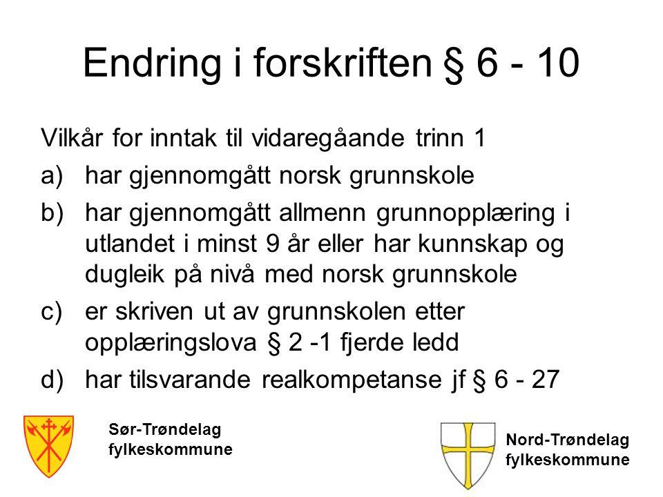 Endring i forskriften § 6 - 10 Vilkår for inntak til vidaregåande trinn 1 a)har gjennomgått norsk grunnskole b)har gjennomgått allmenn grunnopplæring