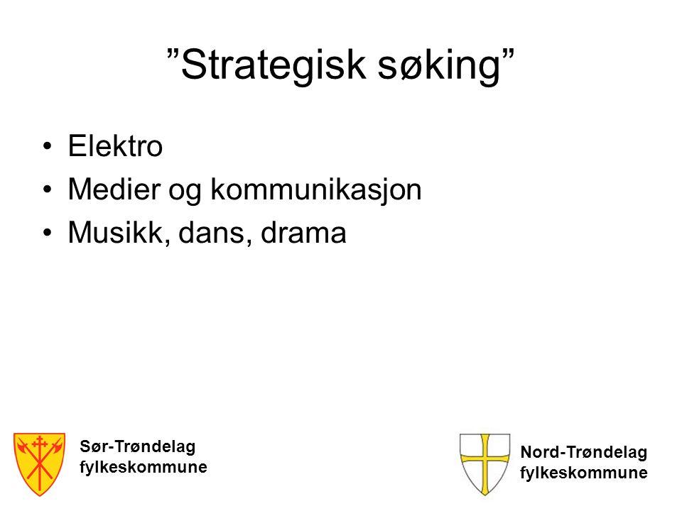 """""""Strategisk søking"""" •Elektro •Medier og kommunikasjon •Musikk, dans, drama Sør-Trøndelag fylkeskommune Nord-Trøndelag fylkeskommune"""