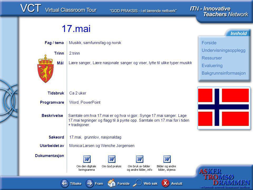 17.mai Dokumentasjon Utarbeidet avMonica Larsen og Wenche Jørgensen Lære sanger, Lære nasjonale sanger og viser, lytte til ulike typer musikk Mål 17.m
