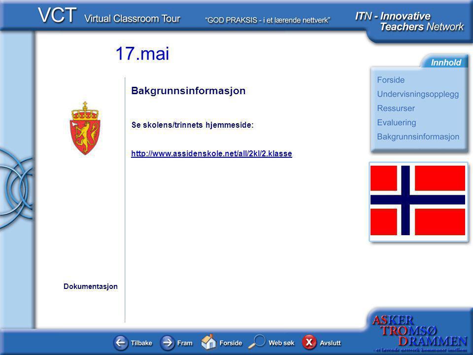 17.mai Bakgrunnsinformasjon Se skolens/trinnets hjemmeside: http://www.assidenskole.net/all/2kl/2.klasse Dokumentasjon