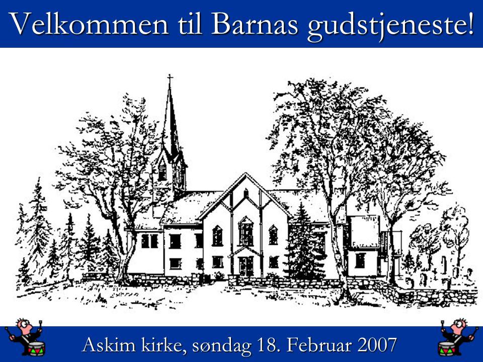 Velkommen til Barnas gudstjeneste! Askim kirke, søndag 18. Februar 2007