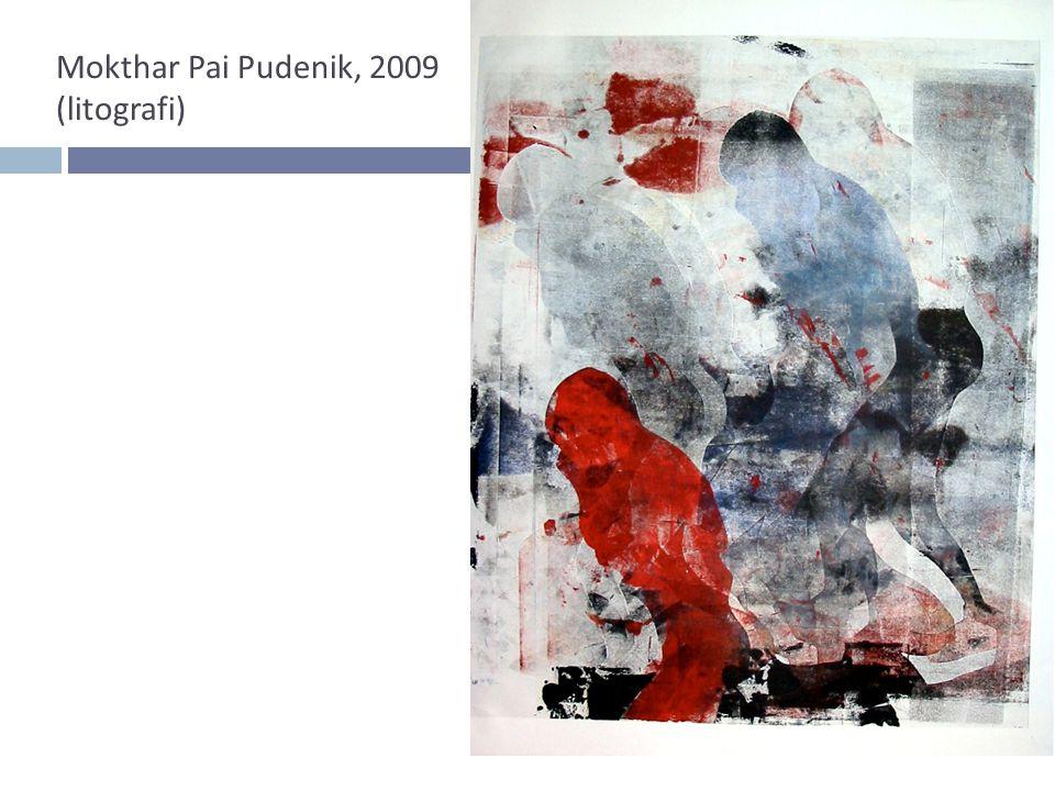 Mokthar Pai Pudenik, 2009 (litografi)