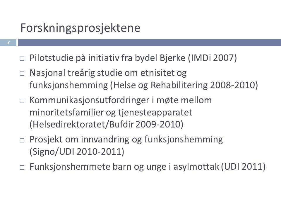 7 Forskningsprosjektene  Pilotstudie på initiativ fra bydel Bjerke (IMDi 2007)  Nasjonal treårig studie om etnisitet og funksjonshemming (Helse og R
