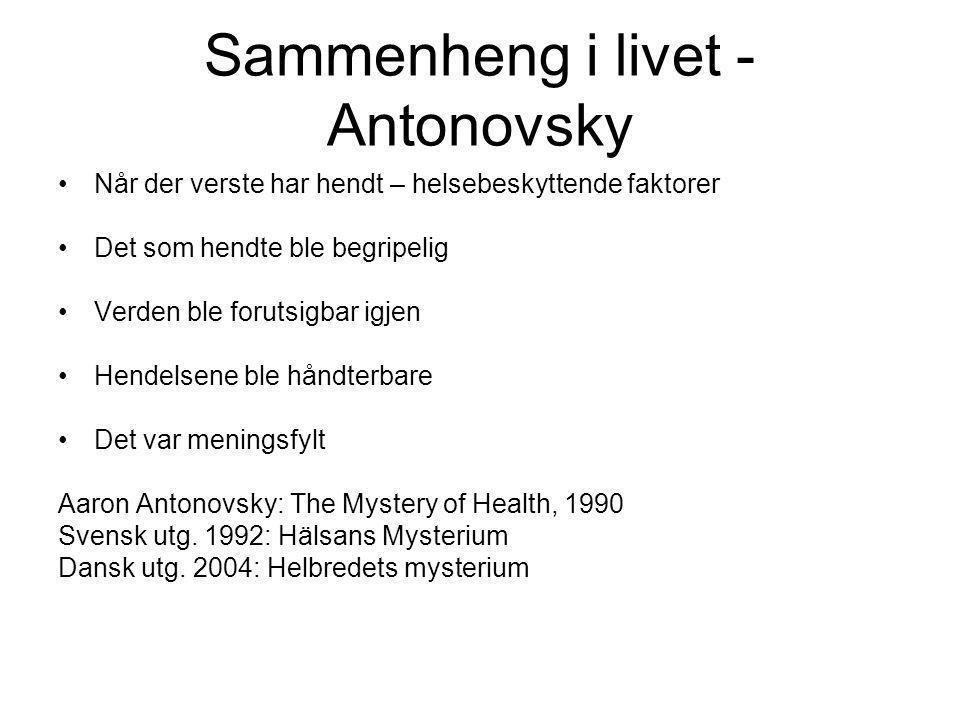 Sammenheng i livet - Antonovsky •Når der verste har hendt – helsebeskyttende faktorer •Det som hendte ble begripelig •Verden ble forutsigbar igjen •He