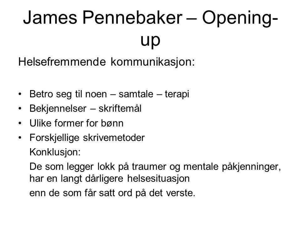 James Pennebaker – Opening- up Helsefremmende kommunikasjon: •Betro seg til noen – samtale – terapi •Bekjennelser – skriftemål •Ulike former for bønn