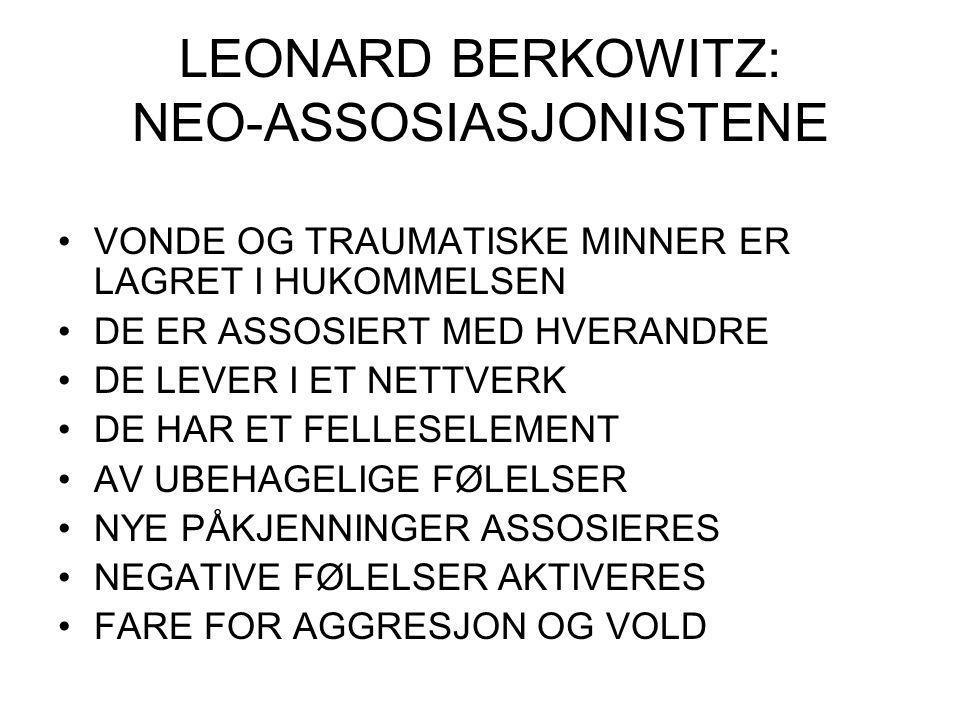 LEONARD BERKOWITZ: NEO-ASSOSIASJONISTENE •VONDE OG TRAUMATISKE MINNER ER LAGRET I HUKOMMELSEN •DE ER ASSOSIERT MED HVERANDRE •DE LEVER I ET NETTVERK •