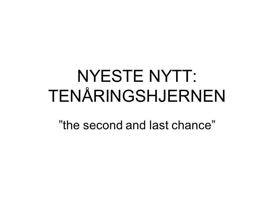 """NYESTE NYTT: TENÅRINGSHJERNEN """"the second and last chance"""""""