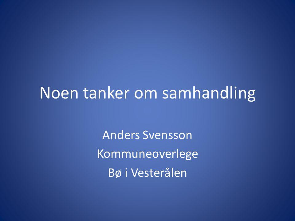 Noen tanker om samhandling Anders Svensson Kommuneoverlege Bø i Vesterålen