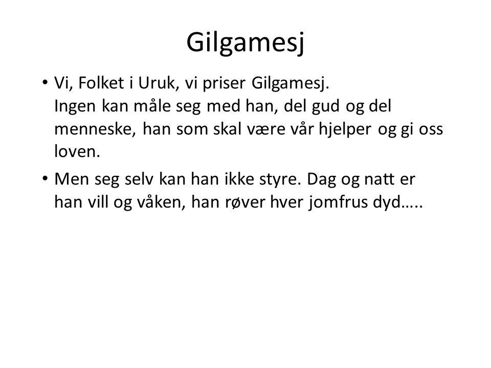 Gilgamesj • Vi, Folket i Uruk, vi priser Gilgamesj.