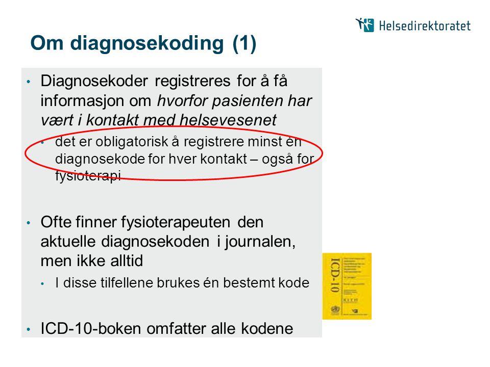Om diagnosekoding (1) • Diagnosekoder registreres for å få informasjon om hvorfor pasienten har vært i kontakt med helsevesenet • det er obligatorisk å registrere minst én diagnosekode for hver kontakt – også for fysioterapi • Ofte finner fysioterapeuten den aktuelle diagnosekoden i journalen, men ikke alltid • I disse tilfellene brukes én bestemt kode • ICD-10-boken omfatter alle kodene