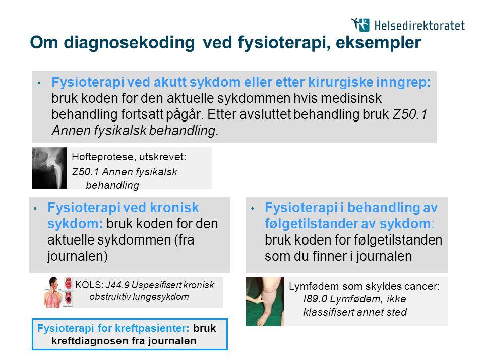 Om diagnosekoding ved fysioterapi, eksempler • Fysioterapi ved akutt sykdom eller etter kirurgiske inngrep: bruk koden for den aktuelle sykdommen hvis