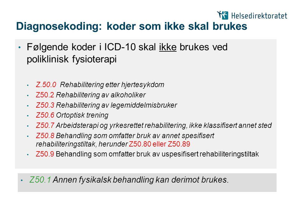 Diagnosekoding: koder som ikke skal brukes • Følgende koder i ICD-10 skal ikke brukes ved poliklinisk fysioterapi • Z.50.0 Rehabilitering etter hjerte