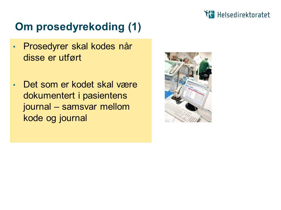 Om prosedyrekoding (1) • Prosedyrer skal kodes når disse er utført • Det som er kodet skal være dokumentert i pasientens journal – samsvar mellom kode