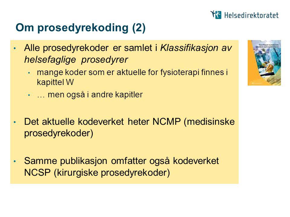 Om prosedyrekoding (2) • Alle prosedyrekoder er samlet i Klassifikasjon av helsefaglige prosedyrer • mange koder som er aktuelle for fysioterapi finnes i kapittel W • … men også i andre kapitler • Det aktuelle kodeverket heter NCMP (medisinske prosedyrekoder) • Samme publikasjon omfatter også kodeverket NCSP (kirurgiske prosedyrekoder)