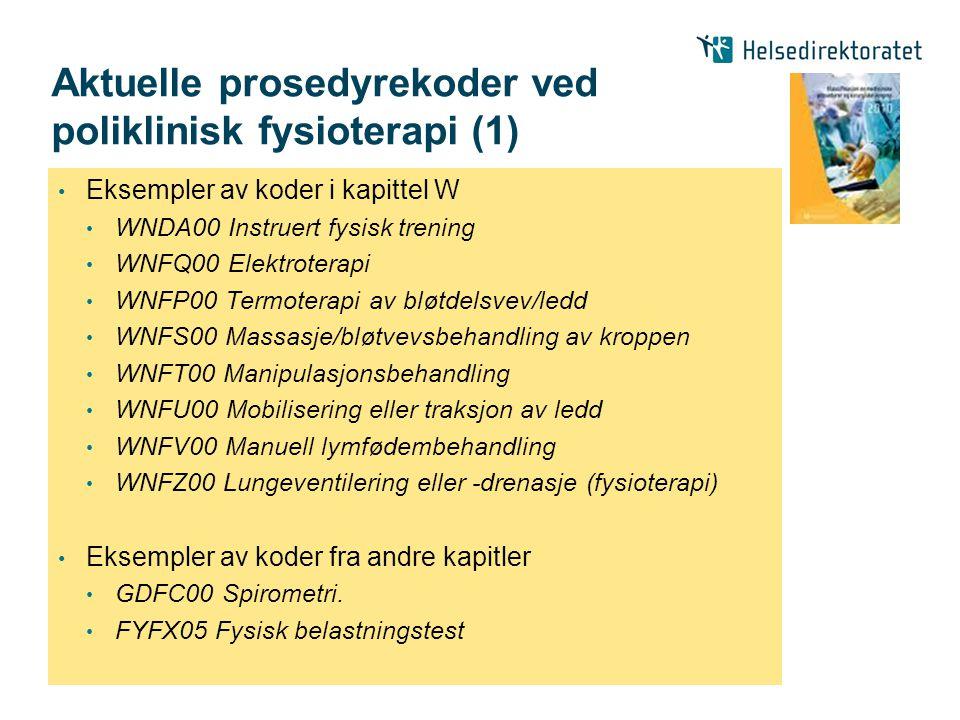 Aktuelle prosedyrekoder ved poliklinisk fysioterapi (1) • Eksempler av koder i kapittel W • WNDA00 Instruert fysisk trening • WNFQ00 Elektroterapi • W