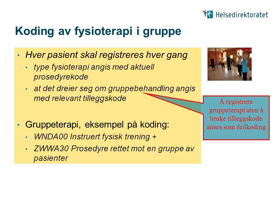 Koding av fysioterapi i gruppe • Hver pasient skal registreres hver gang • type fysioterapi angis med aktuell prosedyrekode • at det dreier seg om gru