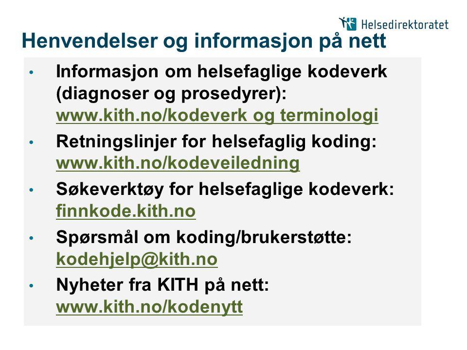 Henvendelser og informasjon på nett • Informasjon om helsefaglige kodeverk (diagnoser og prosedyrer): www.kith.no/kodeverk og terminologi www.kith.no/kodeverk og terminologi • Retningslinjer for helsefaglig koding: www.kith.no/kodeveiledning www.kith.no/kodeveiledning • Søkeverktøy for helsefaglige kodeverk: finnkode.kith.no finnkode.kith.no • Spørsmål om koding/brukerstøtte: kodehjelp@kith.no kodehjelp@kith.no • Nyheter fra KITH på nett: www.kith.no/kodenytt www.kith.no/kodenytt