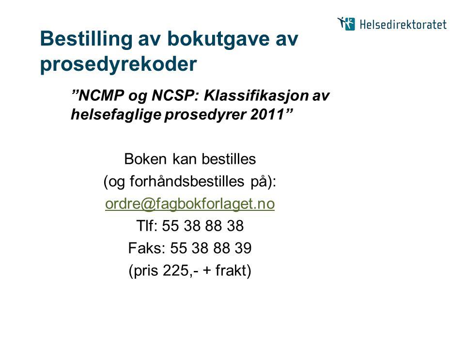 Bestilling av bokutgave av prosedyrekoder NCMP og NCSP: Klassifikasjon av helsefaglige prosedyrer 2011 Boken kan bestilles (og forhåndsbestilles på): ordre@fagbokforlaget.no Tlf: 55 38 88 38 Faks: 55 38 88 39 (pris 225,- + frakt)