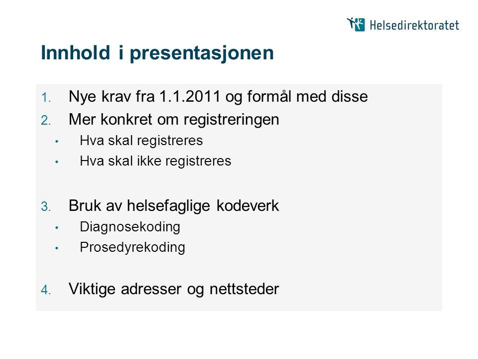 Innhold i presentasjonen 1. Nye krav fra 1.1.2011 og formål med disse 2. Mer konkret om registreringen • Hva skal registreres • Hva skal ikke registre