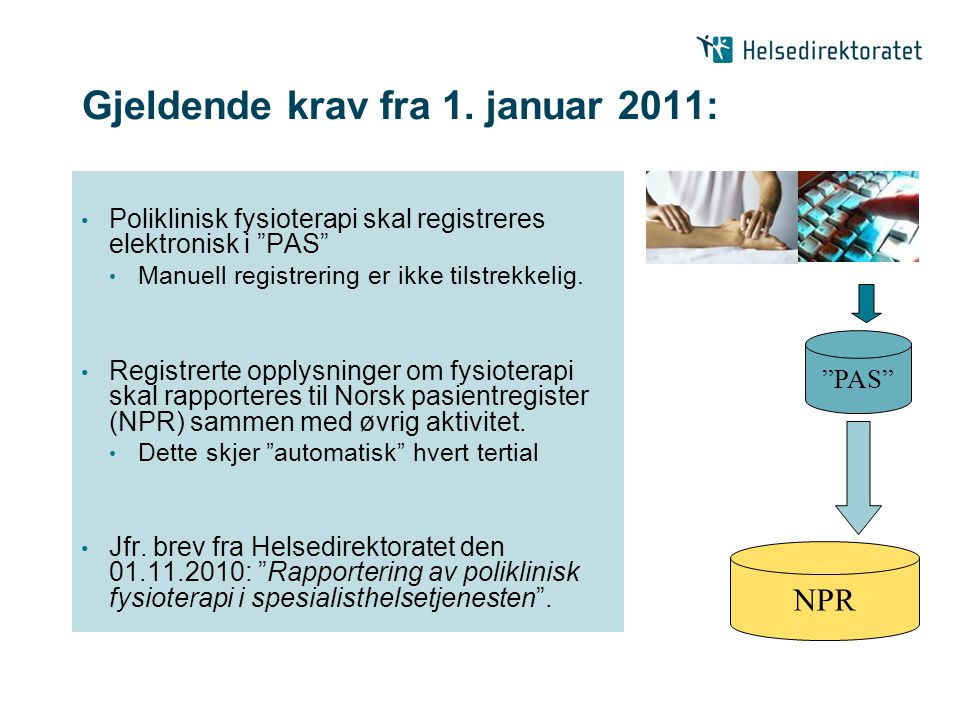 """Gjeldende krav fra 1. januar 2011: • Poliklinisk fysioterapi skal registreres elektronisk i """"PAS"""" • Manuell registrering er ikke tilstrekkelig. • Regi"""