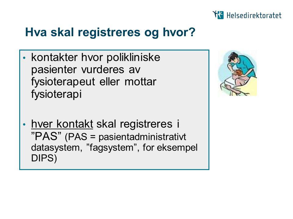 Hva skal registreres og hvor? • kontakter hvor polikliniske pasienter vurderes av fysioterapeut eller mottar fysioterapi • hver kontakt skal registrer